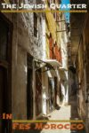 A labyrinth of narrow streets leads to the old Jewish Quarter in Fes Morocco. Read the article for a photo tour.