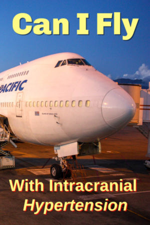 Here are some tips for flying with idiopathic intracranial hypertension