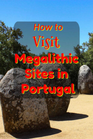 Tips on how to visit Cromlech Almendres and other Megalithic sites near Evora Portugal