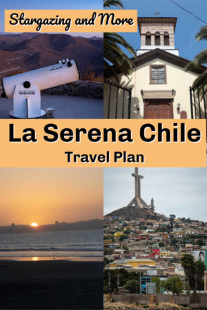 Things to do in La Serena Chile or Elqui Valley